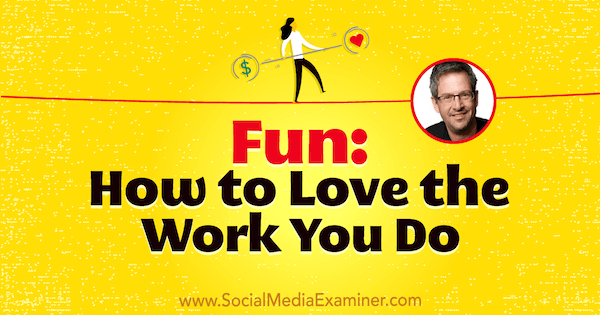 Fun: How to Love the Work You Do featuring insights from Joel Comm on the Social Media Marketing Podcast.