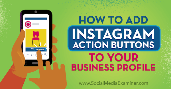 How to Add Instagram Action Buttons to Your Business Profile by Jenn Herman on Social Media Examiner.