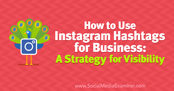 How to Use Instagram Hashtags for Business: A Strategy for Visibility by Jenn Herman on Social Media Examiner.