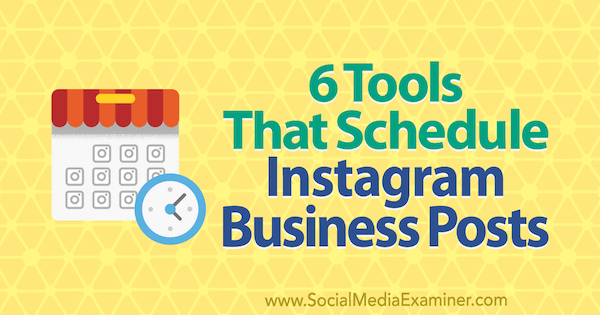 6 Tools That Schedule Instagram Business Posts by Kristi Hines on Social Media Examiner.