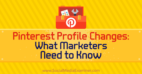 Pinterest Profile Changes: What Marketers Need to Know by Ana Savuica on Social Media Examiner.