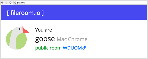Plover shows an animal that represents you. This example shows a goose icon and the text You Are Goose, Mac Chrome, and Public Room.