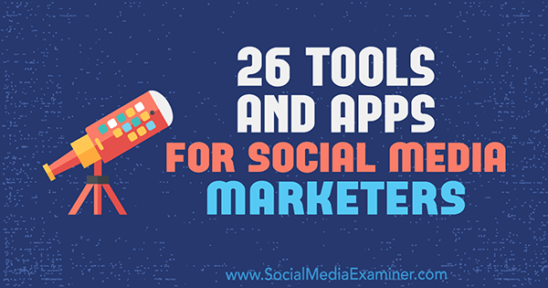 26 Tools and Apps for Social Media Marketers by Erik Fisher on Social Media Examiner.