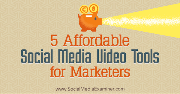 5 Affordable Social Media Video Tools for Marketers by Maria Dykstra on Social Media Examiner.