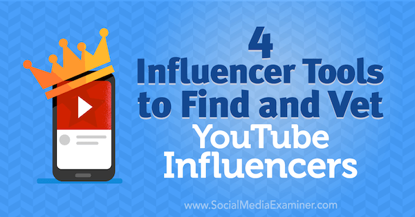 4 Influencer Tools to Find and Vet YouTube Influencers by Shane Barker on Social Media Examiner.