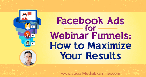 Facebook Ads for Webinar Funnels: How to Maximize Your Results featuring insights from Andrew Hubbard on the Social Media Marketing Podcast.
