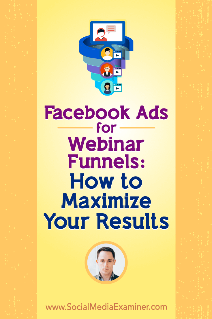 Find out how to develop an evergreen webinar funnel, and discover tips for retargeting Facebook ads that boost conversions.