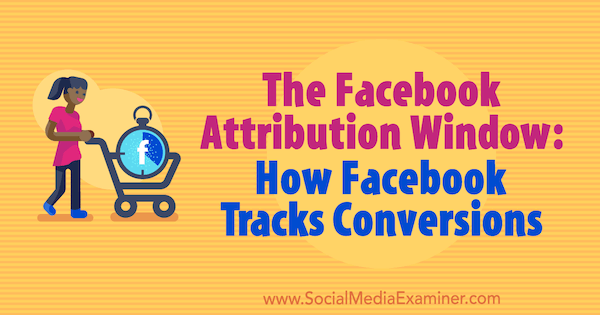 The Facebook Attribution Window: How Facebook Tracks Conversions by Jordan Bucknell on Social Media Examiner.