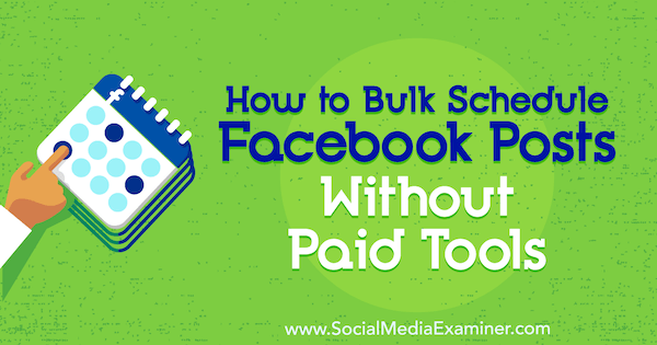 How to Bulk Schedule Facebook Posts Without Paid Tools by Katie Hornor on Social Media Examiner.