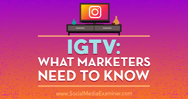 IGTV: What Marketers Need to Know by Jenn Herman on Social Media Examiner.