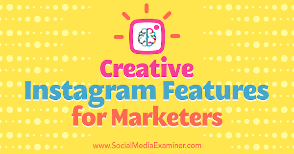 Creative Instagram Features for Marketers by Christian Karasiewicz on Social Media Examiner.