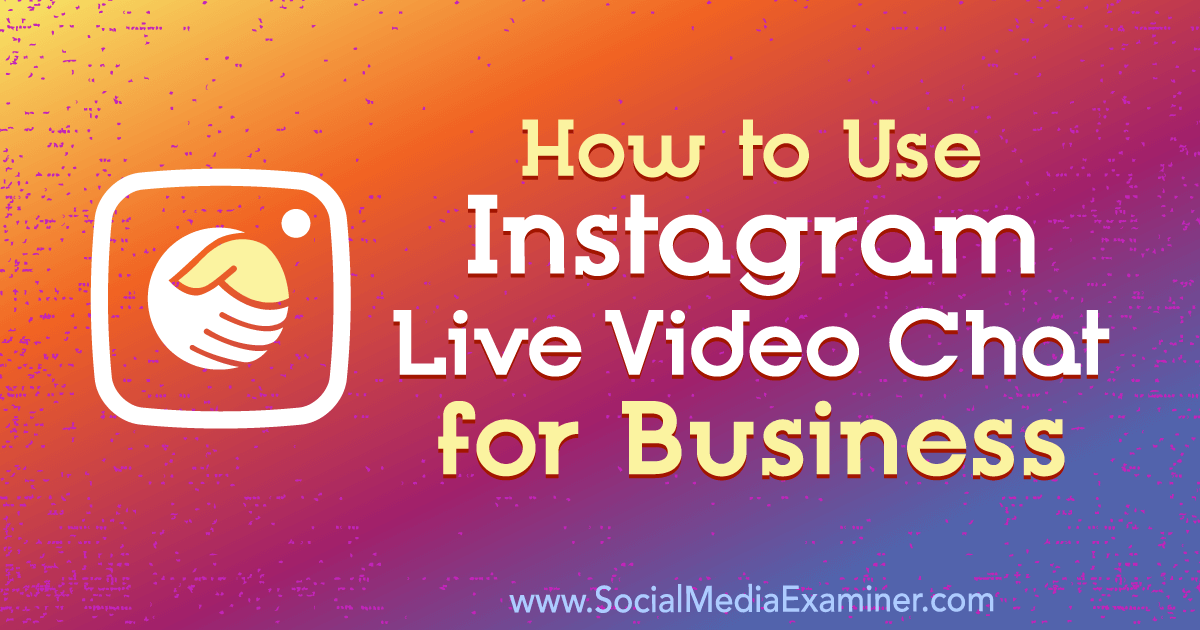 How to Use Instagram Live Video Chat for Business : Social Media Examiner