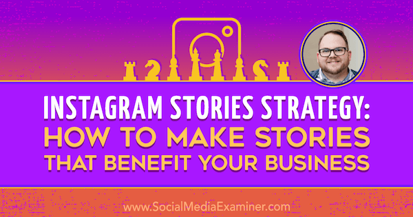 Instagram Stories Strategy: How to Make Stories That Benefit Your Business featuring insights from Tyler J. McCall on the Social Media Marketing Podcast.