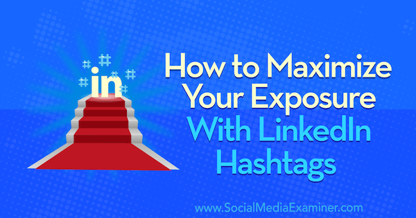 How to Maximize Your Exposure With LinkedIn Hashtags by Danielle McFadden on Social Media Examiner.