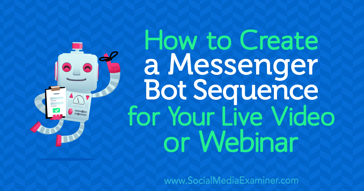 How to Create a Messenger Bot Sequence for Your Live Video or Webinar