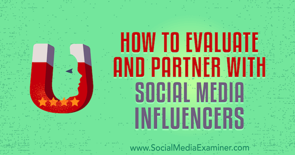 How to Evaluate and Partner With Social Media Influencers by Lilach Bullock on Social Media Examiner.