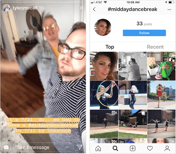 "Tyler J. McCall posts an Instagram Story video that shows him dancing with the caption ""It's 7/11. So we had to have a #middaydancebreak to 7/11 by @beyonce."" The Instagram hashtag page for #middaydancebreak, shown on the right, doesn't show all Tyler's posts with this hashtag and his context is mixed with posts from other Instagram users who also used the hashtag."
