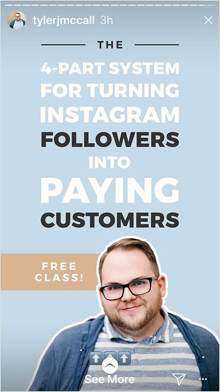 "Tyler J. McCall begins an Instagram Story with a post that says ""The 4-Part System for Turning Instagram Followers into Paying Customers"" in white text on a blue background. A brown bar says ""Free Class!"" A photo of Tyler appears in the lower third of the image. A See More directive indicates story viewers can swipe up."