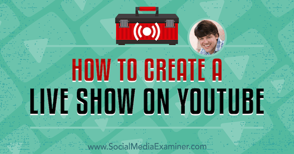 How to Create a Live Show on YouTube featuring insights from Dusty Porter on the Social Media Marketing Podcast.