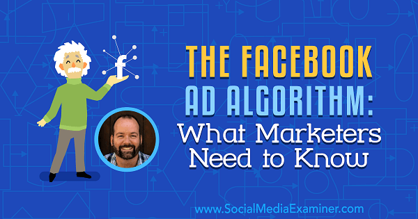 The Facebook Ad Algorithm: What Marketers Need to Know featuring insights from Ralph Burns on the Social Media Marketing Podcast.