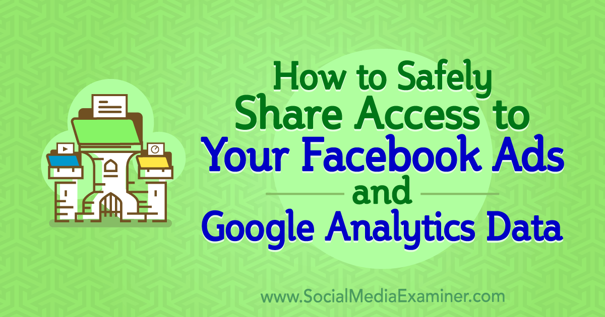 How to Safely Share Access to Your Facebook Ads and Google Analytics Data