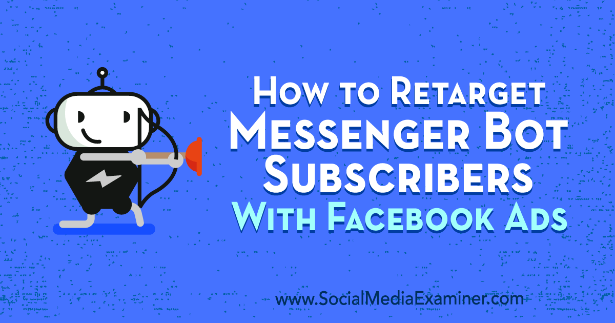 How to Retarget Messenger Bot Subscribers With Facebook Ads by Kelly Mirabella on Social Media Examiner.