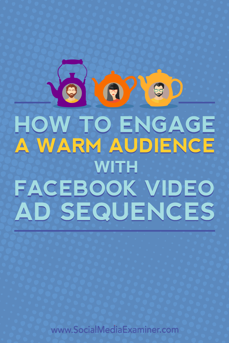 Learn how to set up a Facebook video ad sequence to stay top of mind with warm Facebook audiences and keep them engaged with your business.