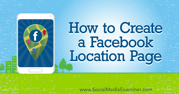 How to Create a Facebook Location Page by Amy Hayward on Social Media Examiner.