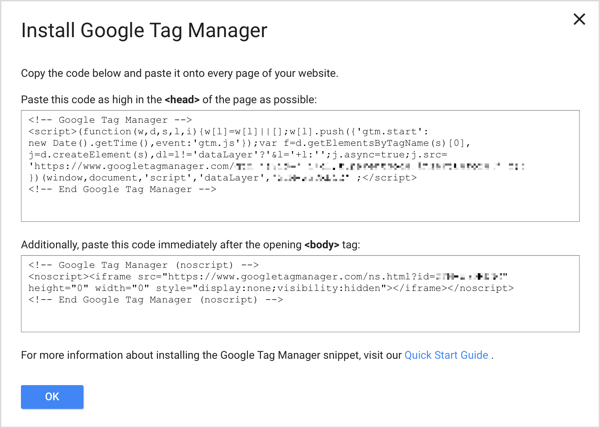 Add the two Google Tag Manager code snippets to every page on your website to complete the setup process.