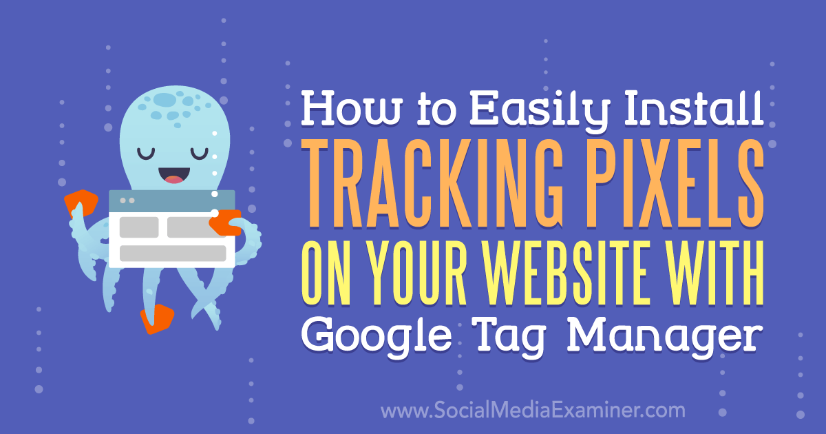 How to Easily Install Tracking Pixels on Your Website With Google Tag Manager