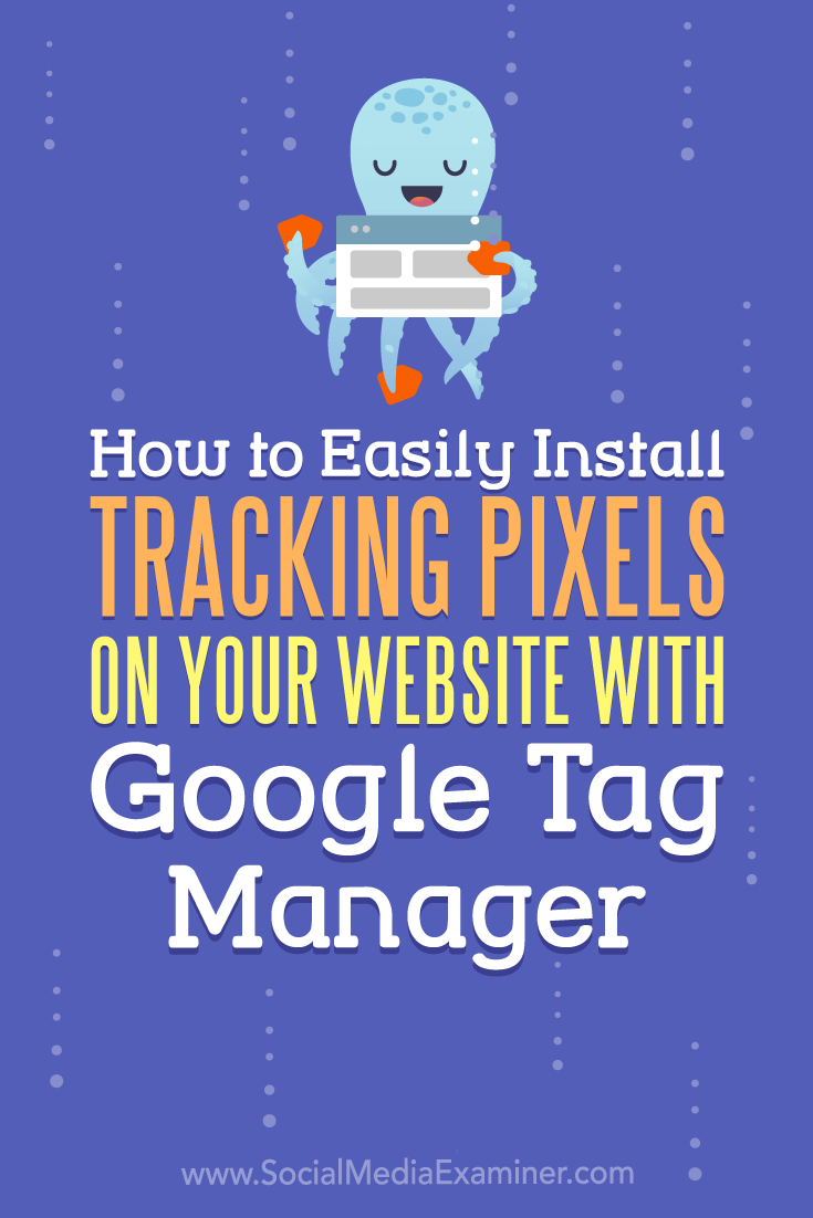 Learn how to use Google Tag Manager to quickly add social media pixels and tracking scripts to your blog or website.