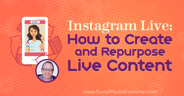 Instagram Live: How to Create and Repurpose Live Content featuring insights from Todd Bergin on the Social Media Marketing Podcast.