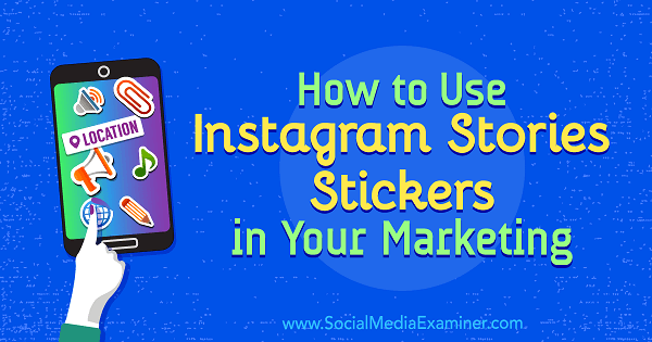 How to Use Instagram Stories Stickers in Your Marketing by Jenn Herman on Social Media Examiner.