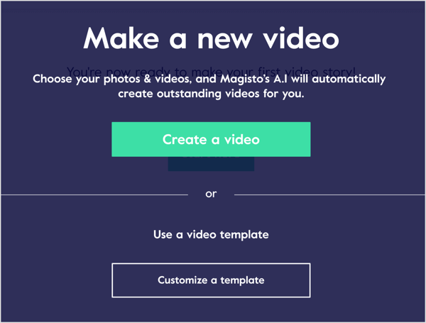 Create a video in Magisto using your photos and video clips or work from a video template.