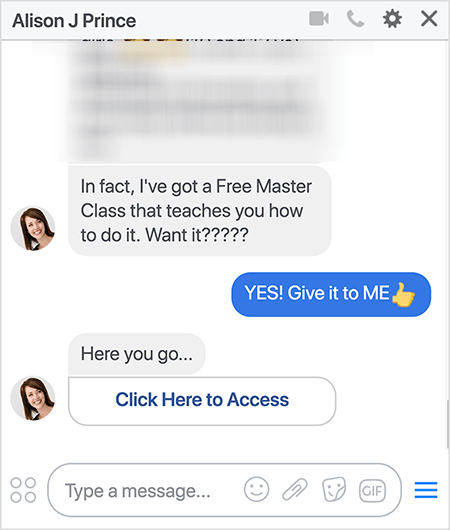 """Alison J Prince Messenger bot says """"In fact, I've got a Free Master Class that teaches you how to do it. Want it?????"""" The recipient responded with the option that says """"YES! Give it to ME """". The bot responds """"Here you go . . ."""" Below this response is a link the user can click that says """"Click Here to Access"""". Mary Kathryn Johnson explains how ClickFunnels is connected to ManyChat so that the Messenger bot can send the user a unique URL like the one shown here."""