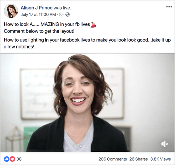 """This is a screenshot of Alison J Prince hosting a Facebook Live video on July 17 at 11:00 AM. The post text above the video says """"How to look A.....MAZING in your fb lives Comment below to get the layout! How to use lighting in your facebook lives to make you look look good. . .take it up a few notches!"""" In the video, Alison appears from the shoulders up. She is a white woman with wavy brown hair cut just above her shoulders. She's wearing a gray v-neck t-shirt and a black cardigan. She's smiling in the video. The live video post has 38 reactions, 206 comments, 26 shares, and 3.8K views. Mary Kathryn Johnson explains that these live videos move interested viewers into Alison's Messenger bot funnel."""