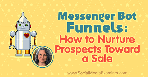 Messenger Bot Funnels: How to Nurture Prospects Toward a Sale featuring insights from Mary Kathryn Johnson on the Social Media Marketing Podcast.