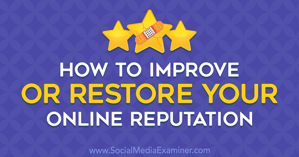 How to Improve or Restore Your Online Reputation by Sameer Somal on Social Media Examiner.