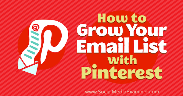 How to Grow Your Email List With Pinterest by Emily Syring on Social Media Examiner.