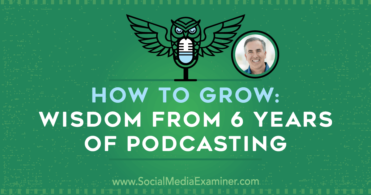 How to Grow: Wisdom From 6 Years of Podcasting