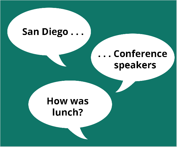 "This is an illustration of three white speech balloons on a teal green background. The first balloon says ""San Diego . . ."". The second balloon says "". . .Conference speakers"". The third balloon says ""How about lunch?"" Todd Bergin suggested these topics to a conference attendee who was struggling to get starting with live video."