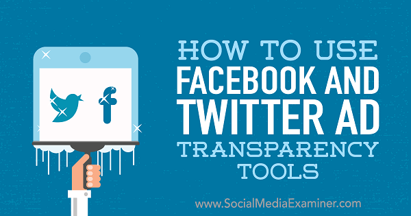 How to Use Facebook and Twitter Ad Transparency Tools by Ana Gotter on Social Media Examiner.