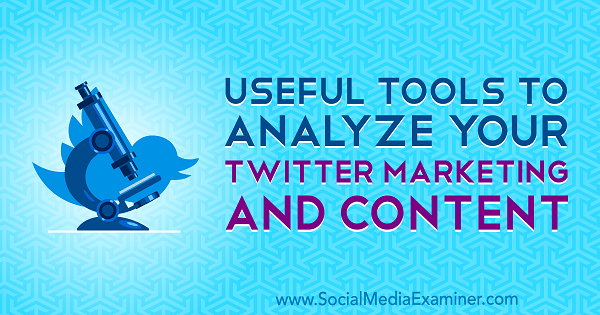 Useful Tools to Analyze Your Twitter Marketing and Content by Mitt Ray on Social Media Examiner.