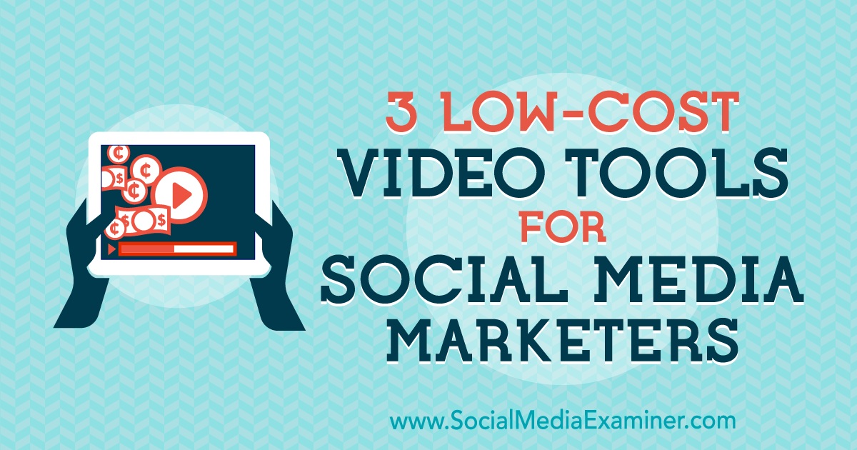 3 Low-Cost Video Tools for Social Media Marketers : Social Media Examiner