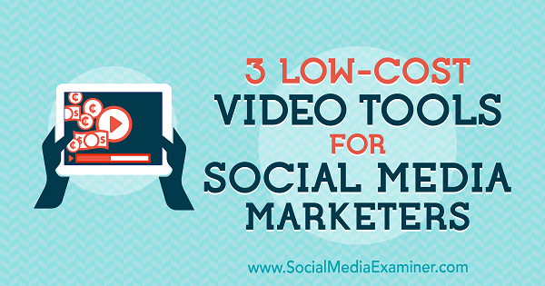 3 Low-Cost Video Tools for Social Media Marketers by Alessandro Bogliari on Social Media Examiner.