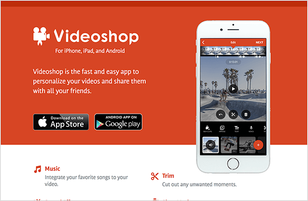 "This is a screenshot of the Videoshop app's website. The background is red, and the text is white. To the left of the app name is a movie camera icon. Below the app name is the text ""For iPhone, iPad, and Android"". In the center left of the page is the following text: ""Videoshop is the fast and easy app to personalize your videos and share them with all your friends."" Below this text are buttons where you can get the app at the AppStore or Google Play. On the right side of the page is an image of the Videoshop video editor on the screen of white iPhone."