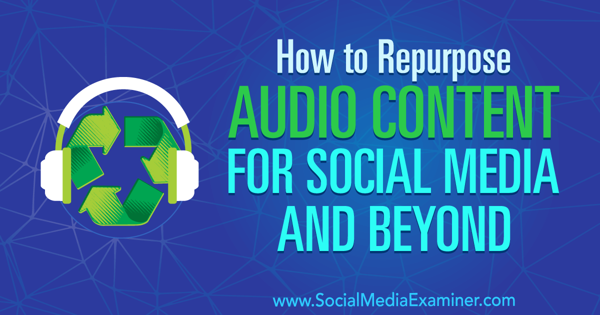 How to Repurpose Audio Content for Social Media and Beyond