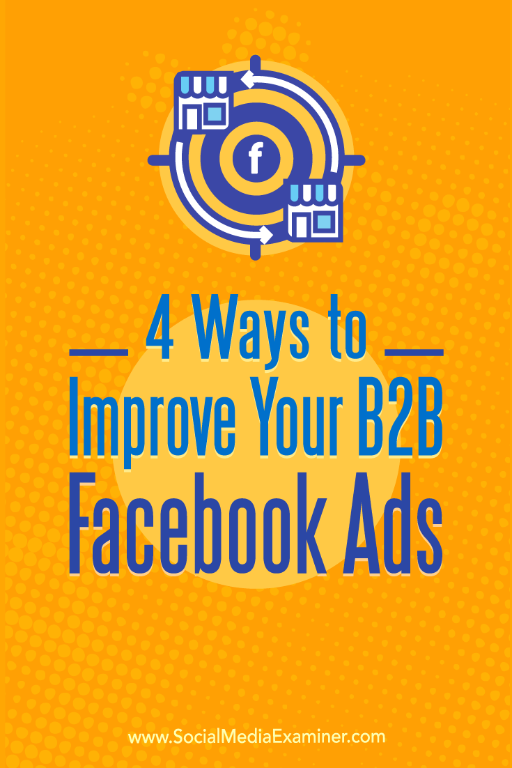Does your company target other businesses? Find four ways to use Facebook ads to reach B2B customers.
