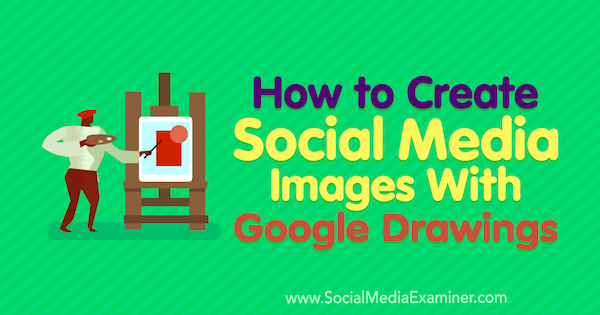 "How to create images of social media with Google Drawings by James Scherer on Social Media Examiner. ""Width ="" 600 ""height ="" 315"