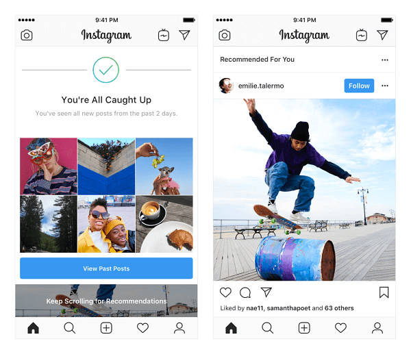 Instagram is testing recommended posts in the Feed. These recommendations are based on the people you follow and photos and videos you like and will be shown at the end of your feed once you've seen everything new from people you follow.